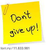 Купить «Sticker note with inspiring message Don't give up», иллюстрация № 11833981 (c) PantherMedia / Фотобанк Лори