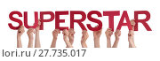Купить «Many People Hands Holding Red Straight Word Superstar», фото № 27735017, снято 20 октября 2018 г. (c) PantherMedia / Фотобанк Лори