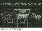 Купить «online trading user buying stocks, with text Financial Markets going up», фото № 27825977, снято 19 марта 2018 г. (c) PantherMedia / Фотобанк Лори