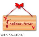 Купить «Families Are Forever Sign», фото № 27931489, снято 22 мая 2018 г. (c) PantherMedia / Фотобанк Лори