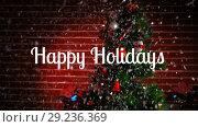 Купить «Happy holidays text and Christmas tree», видеоролик № 29236369, снято 22 мая 2019 г. (c) Wavebreak Media / Фотобанк Лори
