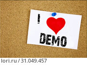 Купить «Hand writing text caption inspiration showing I Love Demo concept meaning Software Demonstration Loving written on sticky note, reminder isolated background with space», фото № 31049457, снято 7 октября 2017 г. (c) easy Fotostock / Фотобанк Лори