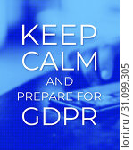 Купить «Keep Calm and Prepare for GDPR. General Data Protection Regulation. Poster, Web background with photo. User protects their data on a mobile phone», фото № 31099305, снято 28 мая 2020 г. (c) easy Fotostock / Фотобанк Лори