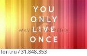 Купить «You only live once text», видеоролик № 31848353, снято 14 декабря 2018 г. (c) Wavebreak Media / Фотобанк Лори