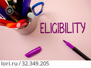 Handwriting text writing Eligibility. Concept meaning State of having the right for doing or obtain something Proper White background purple pen markers ideas messages inspirational inspire. Стоковое фото, фотограф Zoonar.com/Artur Szczybylo / easy Fotostock / Фотобанк Лори