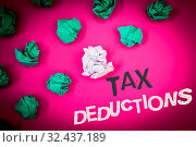 Купить «Writing note showing Tax Deductions. Business photo showcasing Reduction on taxes Investment Savings Money Returns Text Words pink background crumbled paper notes stress written angry», фото № 32437189, снято 6 августа 2020 г. (c) easy Fotostock / Фотобанк Лори