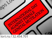 Купить «Writing note showing International Day Against Female Genital Mutilation. Business photo showcasing awareness day February Keyboard red key Intention computer computing reflection document», фото № 32454701, снято 31 мая 2020 г. (c) easy Fotostock / Фотобанк Лори
