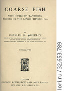 Купить «Coarse fish, with notes on taxidermy, fishing in the lower Thames, etc : Wheeley, Charles H.», фото № 32653789, снято 17 февраля 2020 г. (c) age Fotostock / Фотобанк Лори