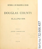Купить «Historical and biographical record of Douglas County, Illinois : Gresham, John M.», фото № 32666437, снято 5 июня 2020 г. (c) age Fotostock / Фотобанк Лори