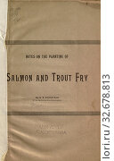 Notes on the planting of salmon and trout fry : Schofield, N. B. Редакционное фото, фотограф ARTOKOLORO QUINT LOX LIMITED / age Fotostock / Фотобанк Лори