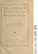 The stolen story : and other newspaper stories : Williams, Jesse Lynch, 1871-1929. Редакционное фото, фотограф ARTOKOLORO QUINT LOX LIMITED / age Fotostock / Фотобанк Лори