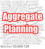 Купить «Aggregate Planning image with hi-res rendered artwork that could be used for any graphic design.», фото № 33669129, снято 28 мая 2020 г. (c) age Fotostock / Фотобанк Лори