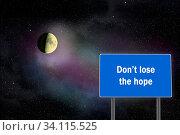 Купить «Inscription on bilboard on cosmic landscape background. Phrase written on bilboard on lunar and starry background. Moon shining in black distance. Appeal about hope. Don't lose the hope», фото № 34115525, снято 10 июля 2020 г. (c) easy Fotostock / Фотобанк Лори
