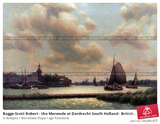 Bagge-Scott Robert - the Merwede at Dordrecht South Holland - British... Стоковое фото, фотограф Artepics / age Fotostock / Фотобанк Лори