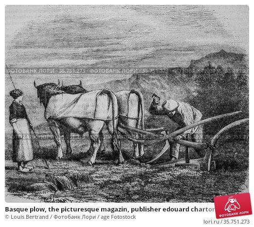 Basque plow, the picturesque magazin, publisher edouard charton, 1860. (2009 год). Редакционное фото, фотограф Louis Bertrand / age Fotostock / Фотобанк Лори