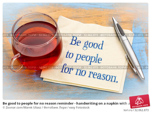 Be good to people for no reason reminder - handwriting on a napkin with a cup ot tea. Стоковое фото, фотограф Zoonar.com/Marek Uliasz / easy Fotostock / Фотобанк Лори