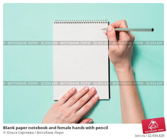 Купить «Blank paper notebook and female hands with pencil», фото № 32934829, снято 1 июля 2019 г. (c) Ольга Сергеева / Фотобанк Лори
