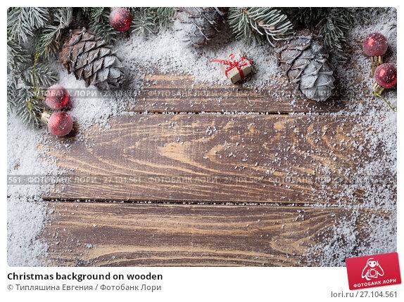 Купить «Christmas background on wooden», фото № 27104561, снято 13 сентября 2017 г. (c) Типляшина Евгения / Фотобанк Лори