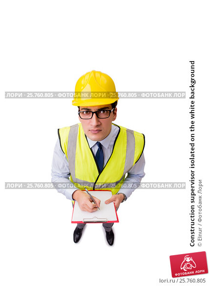 Construction supervisor isolated on the white background, фото № 25760805, снято 11 ноября 2016 г. (c) Elnur / Фотобанк Лори