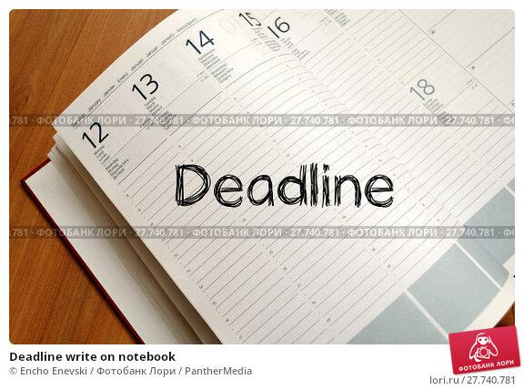 Купить «Deadline write on notebook», фото № 27740781, снято 19 марта 2019 г. (c) PantherMedia / Фотобанк Лори