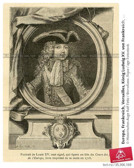 Europa, Frankreich, Versailles, König Ludwig XV. von Frankreich, ... Редакционное фото, фотограф Historisches Auge Ralf Feltz / age Fotostock / Фотобанк Лори