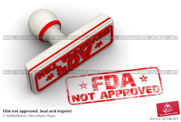 Купить «FDA not approved. Seal and imprint», иллюстрация № 29746021 (c) WalDeMarus / Фотобанк Лори