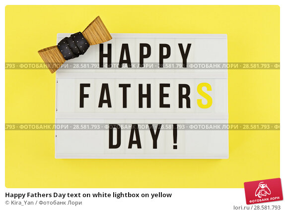 Купить «Happy Fathers Day text on white lightbox on yellow», фото № 28581793, снято 11 июня 2018 г. (c) Kira_Yan / Фотобанк Лори
