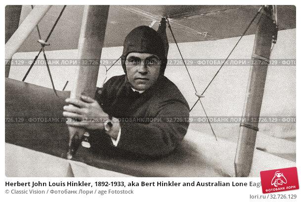 Купить «Herbert John Louis Hinkler, 1892-1933, aka Bert Hinkler and Australian Lone Eagle. Pioneer Australian aviator and inventor. From The Pageant of the Century, published 1934.», фото № 32726129, снято 8 июля 2020 г. (c) age Fotostock / Фотобанк Лори