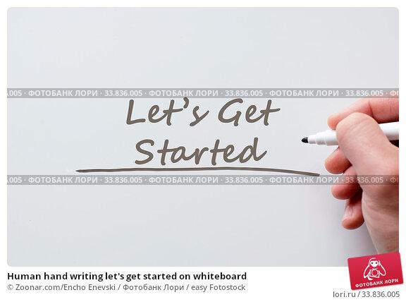 Купить «Human hand writing let's get started on whiteboard», фото № 33836005, снято 26 мая 2020 г. (c) easy Fotostock / Фотобанк Лори
