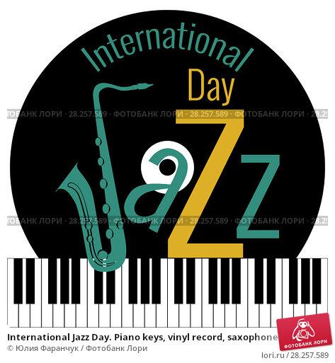 Купить «International Jazz Day. Piano keys, vinyl record, saxophone», иллюстрация № 28257589 (c) Юлия Фаранчук / Фотобанк Лори