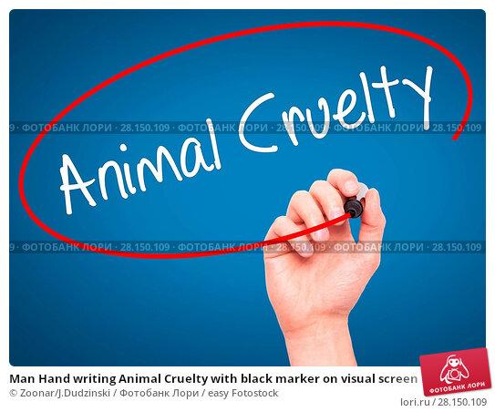 Купить «Man Hand writing Animal Cruelty with black marker on visual screen», фото № 28150109, снято 21 июня 2018 г. (c) easy Fotostock / Фотобанк Лори