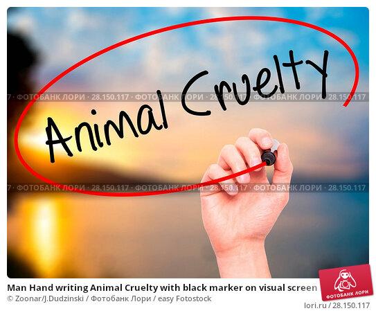 Купить «Man Hand writing Animal Cruelty with black marker on visual screen», фото № 28150117, снято 19 июня 2018 г. (c) easy Fotostock / Фотобанк Лори