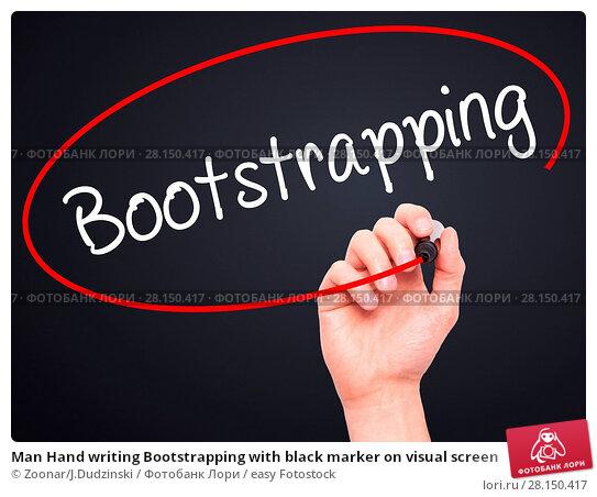 Купить «Man Hand writing Bootstrapping with black marker on visual screen», фото № 28150417, снято 18 июня 2018 г. (c) easy Fotostock / Фотобанк Лори