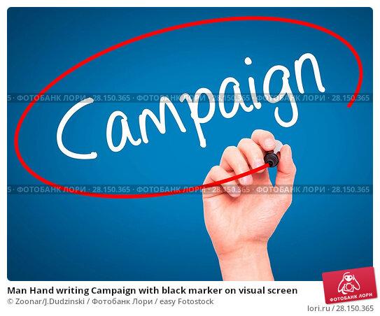 Купить «Man Hand writing Campaign with black marker on visual screen», фото № 28150365, снято 21 июня 2018 г. (c) easy Fotostock / Фотобанк Лори