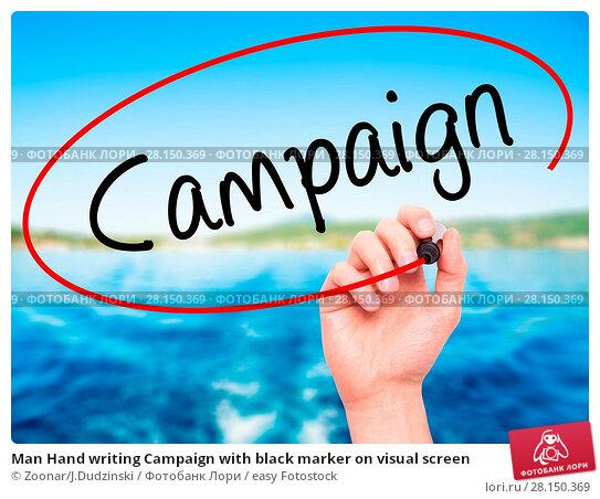 Купить «Man Hand writing Campaign with black marker on visual screen», фото № 28150369, снято 19 июня 2018 г. (c) easy Fotostock / Фотобанк Лори