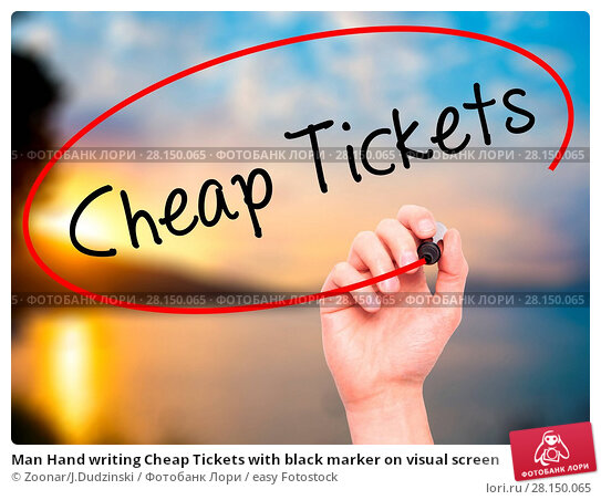 Купить «Man Hand writing Cheap Tickets with black marker on visual screen», фото № 28150065, снято 21 июня 2018 г. (c) easy Fotostock / Фотобанк Лори