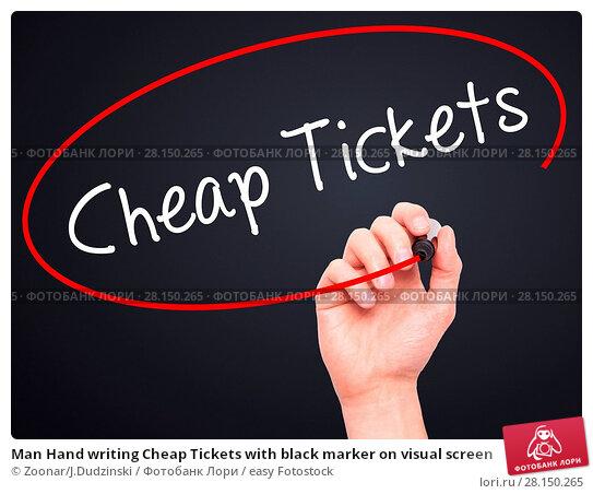 Купить «Man Hand writing Cheap Tickets with black marker on visual screen», фото № 28150265, снято 19 июня 2018 г. (c) easy Fotostock / Фотобанк Лори