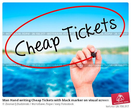 Купить «Man Hand writing Cheap Tickets with black marker on visual screen», фото № 28150317, снято 21 июня 2018 г. (c) easy Fotostock / Фотобанк Лори