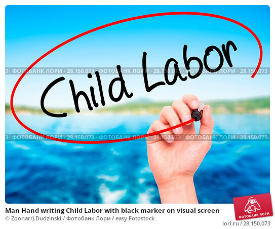 Купить «Man Hand writing Child Labor with black marker on visual screen», фото № 28150073, снято 22 июня 2018 г. (c) easy Fotostock / Фотобанк Лори