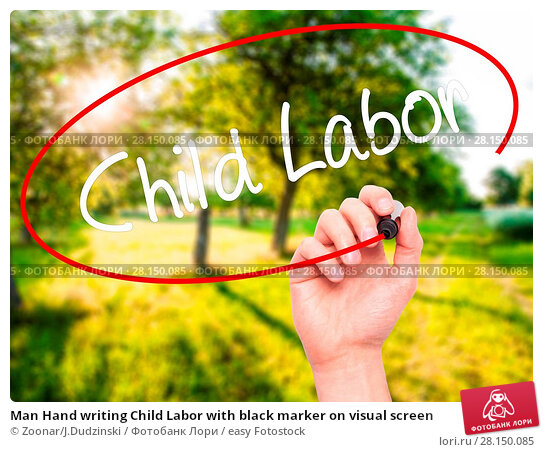 Купить «Man Hand writing Child Labor with black marker on visual screen», фото № 28150085, снято 20 июня 2018 г. (c) easy Fotostock / Фотобанк Лори