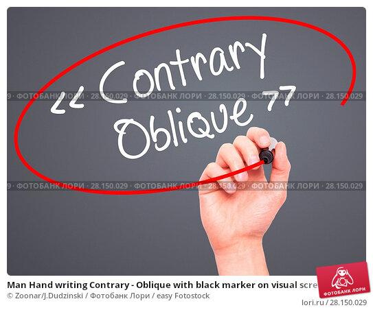 Купить «Man Hand writing Contrary - Oblique with black marker on visual screen», фото № 28150029, снято 18 июня 2018 г. (c) easy Fotostock / Фотобанк Лори