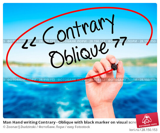 Купить «Man Hand writing Contrary - Oblique with black marker on visual screen», фото № 28150153, снято 18 июня 2018 г. (c) easy Fotostock / Фотобанк Лори