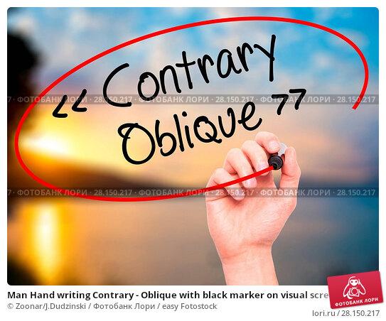 Купить «Man Hand writing Contrary - Oblique with black marker on visual screen», фото № 28150217, снято 19 июня 2018 г. (c) easy Fotostock / Фотобанк Лори