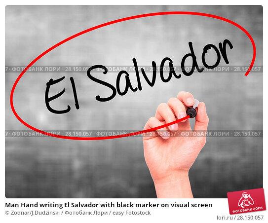 Купить «Man Hand writing El Salvador with black marker on visual screen», фото № 28150057, снято 22 июня 2018 г. (c) easy Fotostock / Фотобанк Лори
