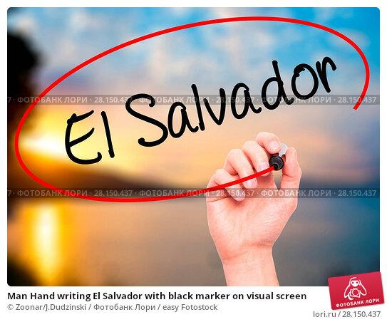 Купить «Man Hand writing El Salvador with black marker on visual screen», фото № 28150437, снято 21 июня 2018 г. (c) easy Fotostock / Фотобанк Лори