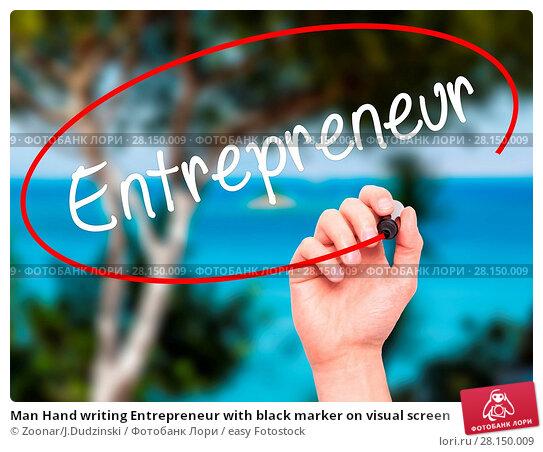 Купить «Man Hand writing Entrepreneur with black marker on visual screen», фото № 28150009, снято 19 июня 2018 г. (c) easy Fotostock / Фотобанк Лори