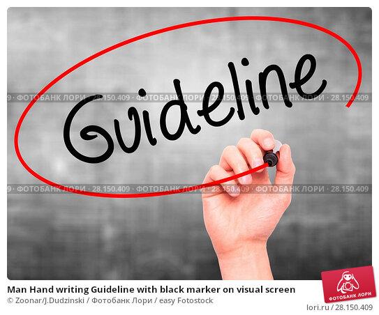 Купить «Man Hand writing Guideline with black marker on visual screen», фото № 28150409, снято 20 июня 2018 г. (c) easy Fotostock / Фотобанк Лори