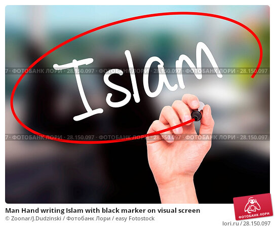 Купить «Man Hand writing Islam with black marker on visual screen», фото № 28150097, снято 18 июня 2018 г. (c) easy Fotostock / Фотобанк Лори