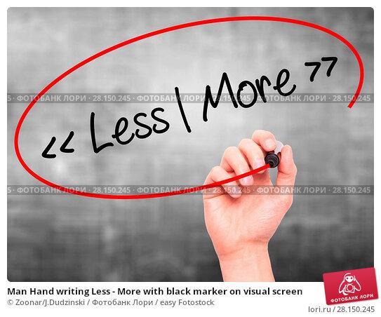 Купить «Man Hand writing Less - More with black marker on visual screen», фото № 28150245, снято 21 июня 2018 г. (c) easy Fotostock / Фотобанк Лори