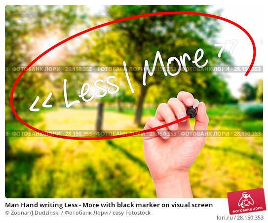 Купить «Man Hand writing Less - More with black marker on visual screen», фото № 28150353, снято 18 июня 2018 г. (c) easy Fotostock / Фотобанк Лори